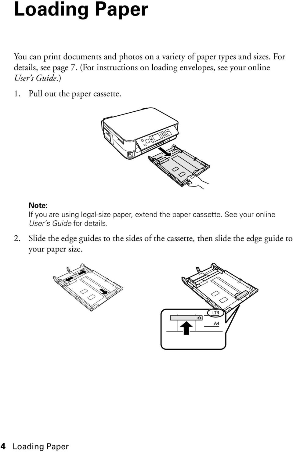 Pull out the paper cassette. Note: If you are using legal-size paper, extend the paper cassette.
