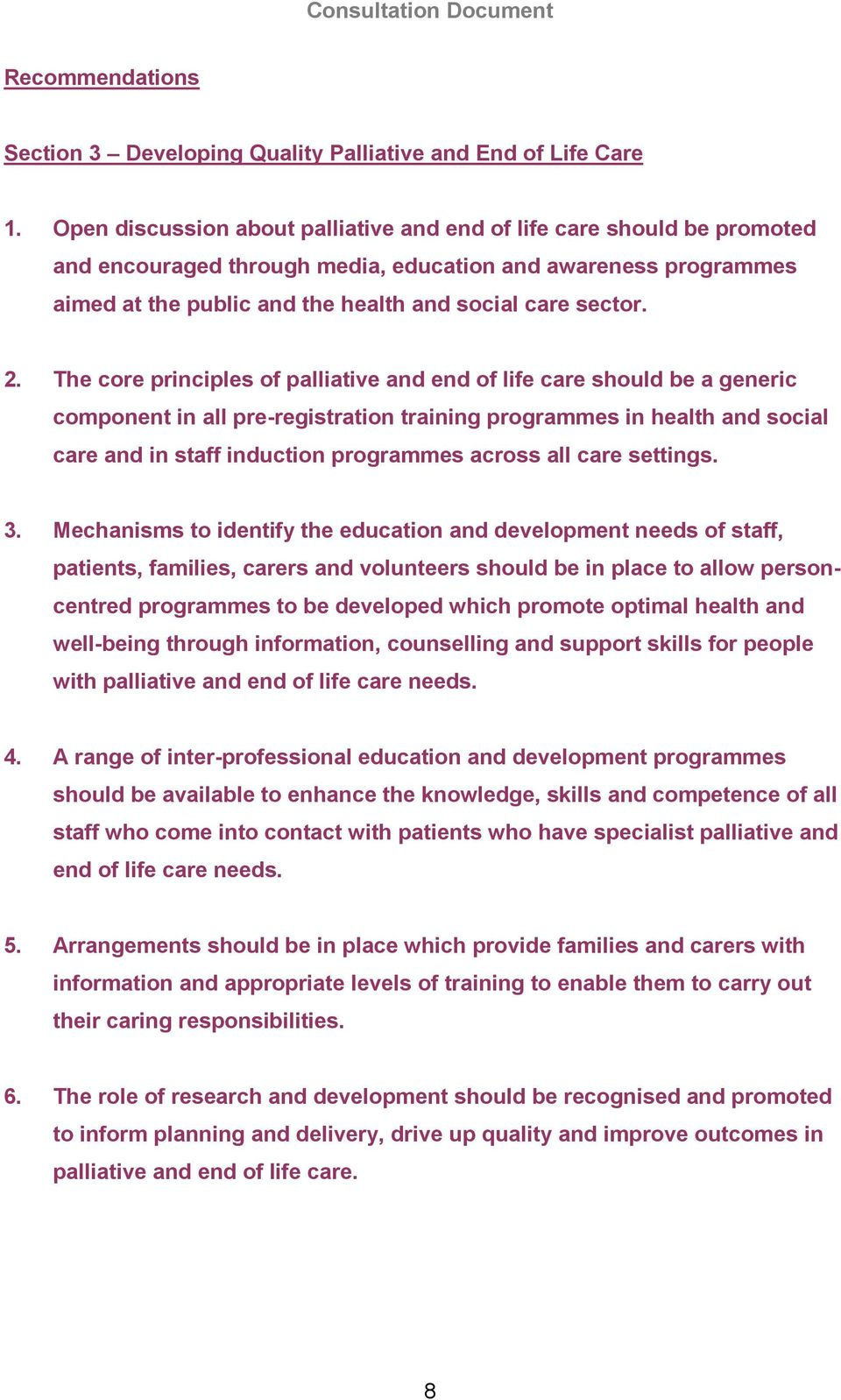 The core principles of palliative and end of life care should be a generic component in all pre-registration training programmes in health and social care and in staff induction programmes across all
