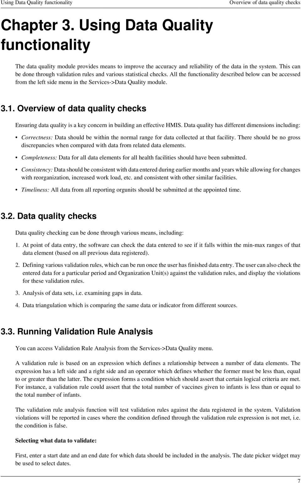 This can be done through validation rules and various statistical checks. All the functionality described below can be accessed from the left side menu in the Services->Data Quality module. 3.1.