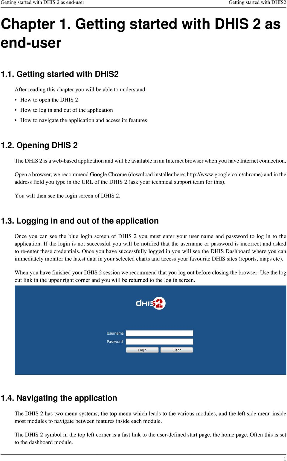 1. Getting started with DHIS2 After reading this chapter you will be able to understand: How to open the DHIS 2 How to log in and out of the application How to navigate the application and access its