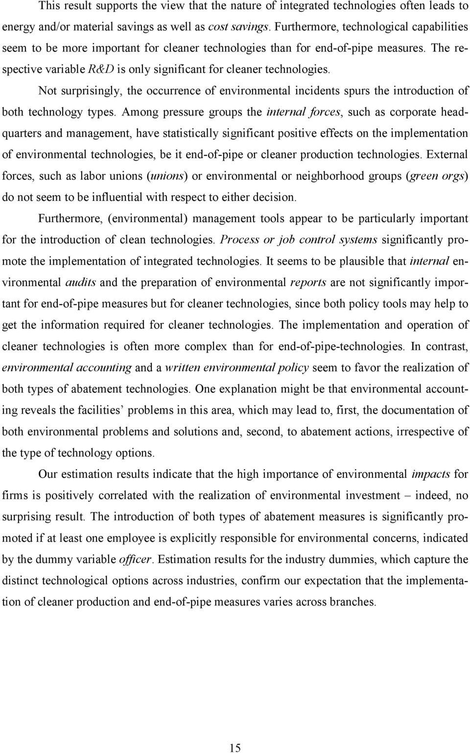 Not surprisingly, the occurrence of environmental incidents spurs the introduction of both technology types.