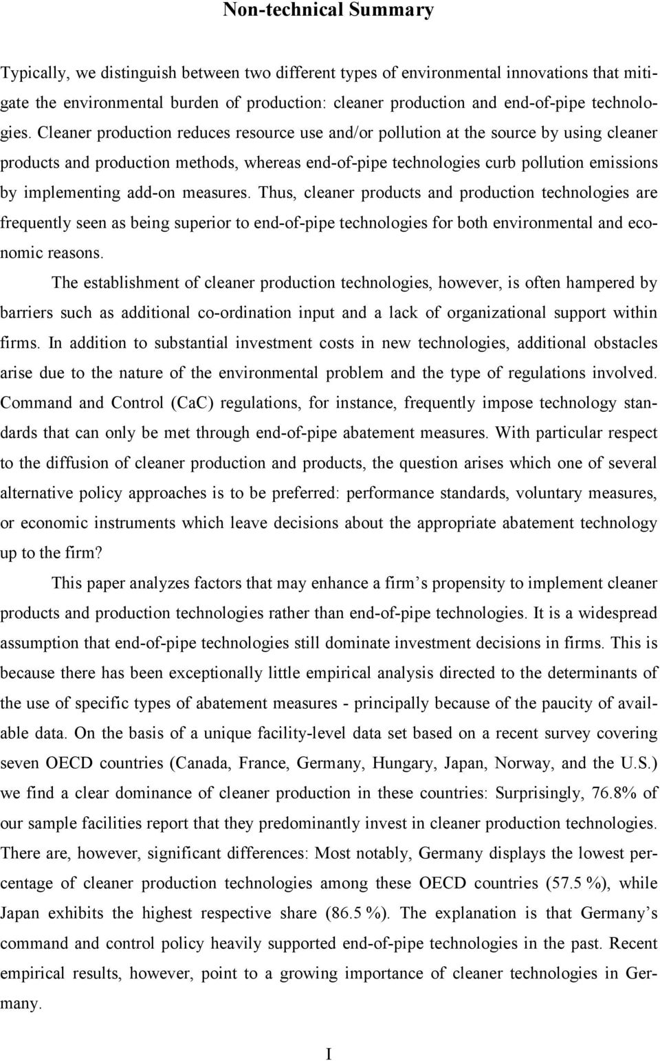Cleaner production reduces resource use and/or pollution at the source by using cleaner products and production methods, whereas end-of-pipe technologies curb pollution emissions by implementing