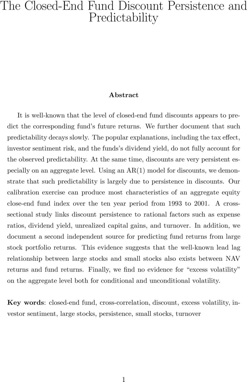 The popular explanations, including the tax effect, investor sentiment risk, and the funds s dividend yield, do not fully account for the observed predictability.