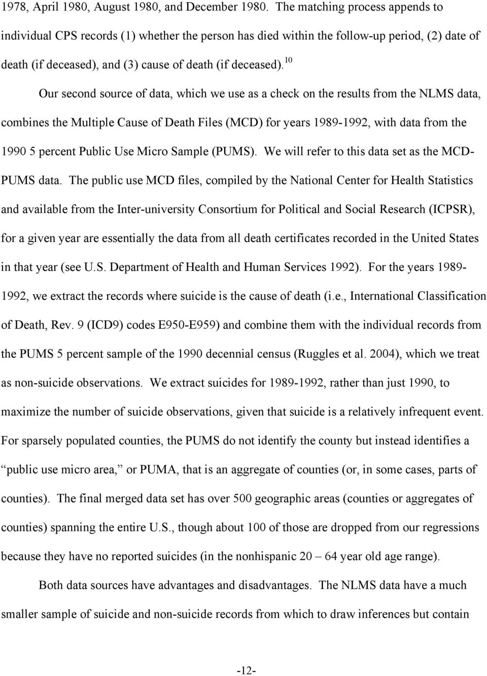 10 Our second source of data, which we use as a check on the results from the NLMS data, combines the Multiple Cause of Death Files (MCD) for years 1989-1992, with data from the 1990 5 percent Public