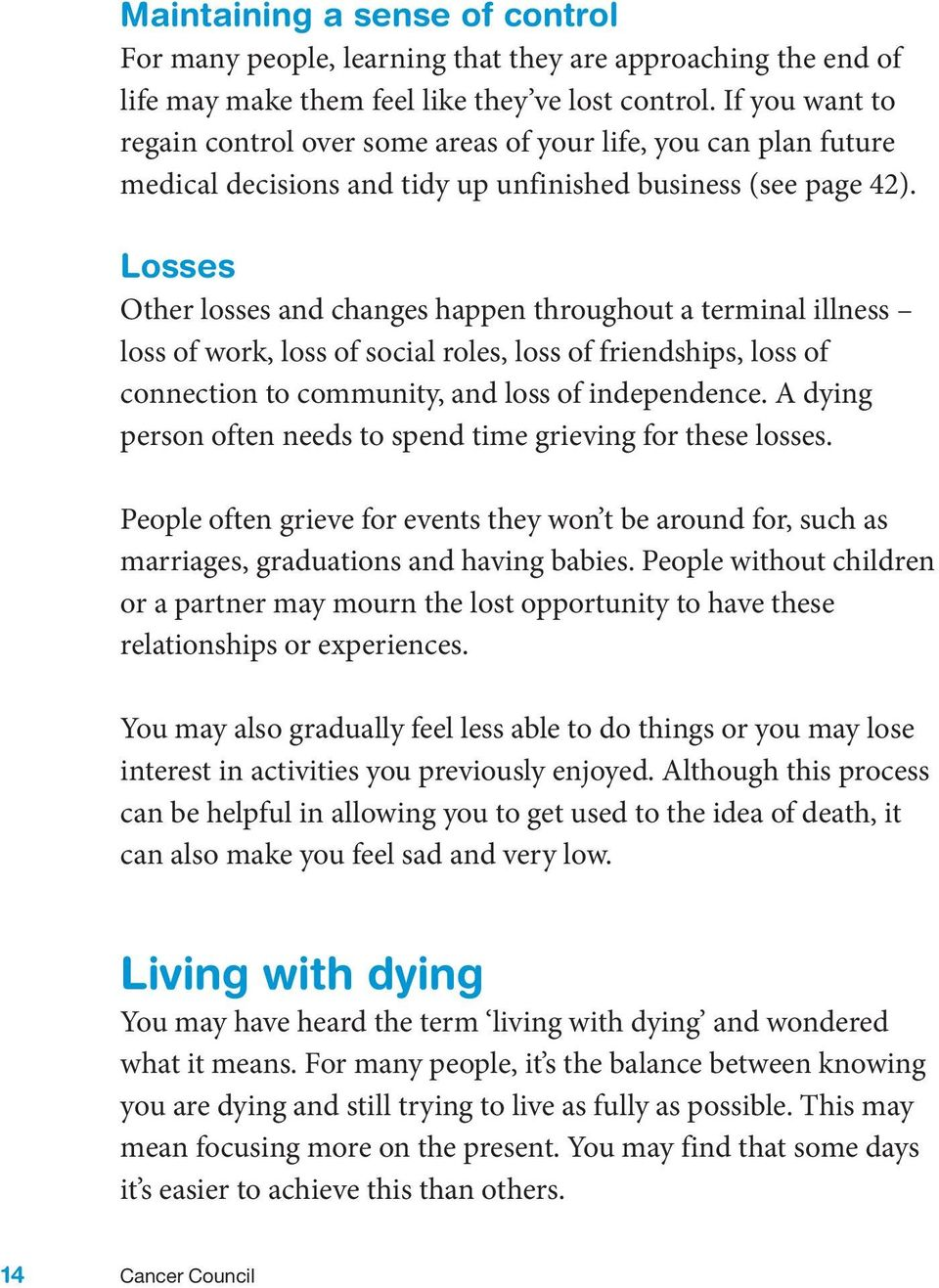 Losses Other losses and changes happen throughout a terminal illness loss of work, loss of social roles, loss of friendships, loss of connection to community, and loss of independence.