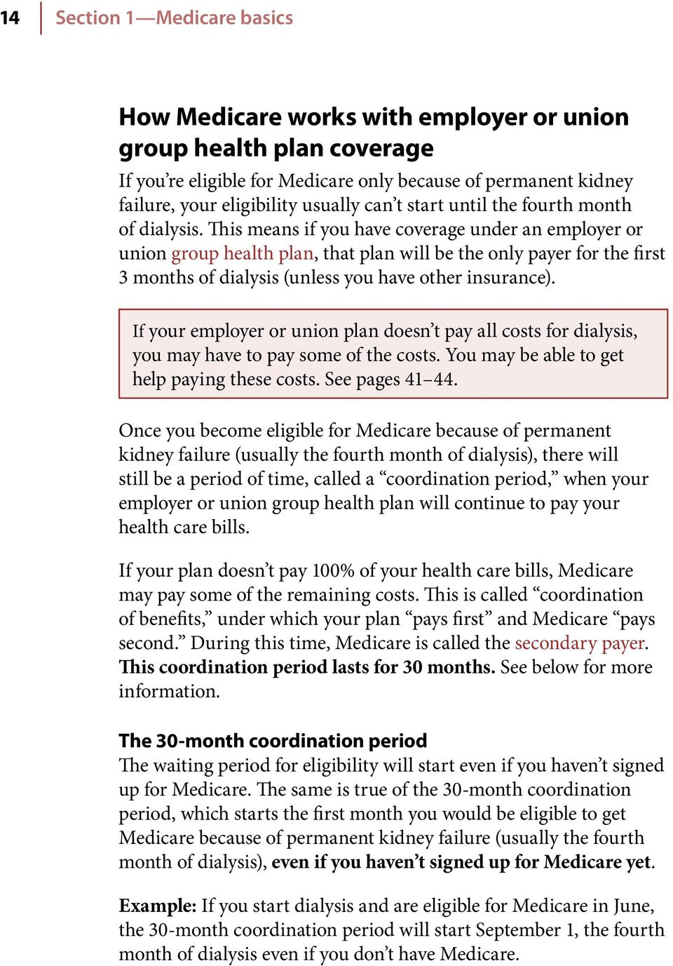 This means if you have coverage under an employer or union group health plan, that plan will be the only payer for the first 3 months of dialysis (unless you have other insurance).