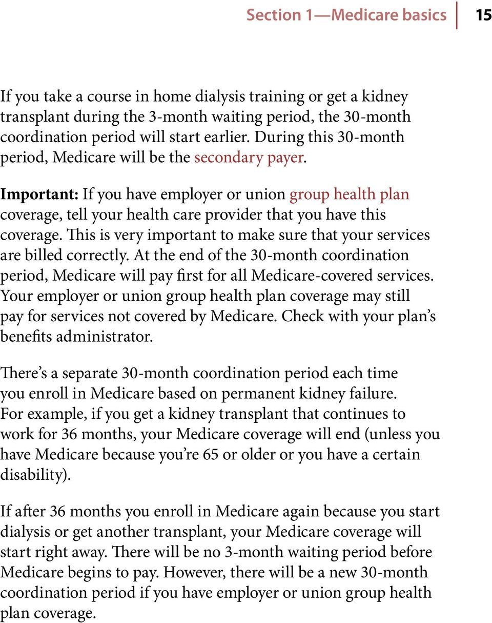 This is very important to make sure that your services are billed correctly. At the end of the 30-month coordination period, Medicare will pay first for all Medicare-covered services.
