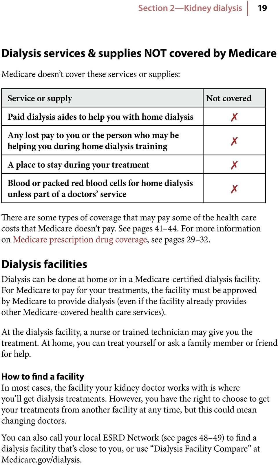 a doctors service Not covered There are some types of coverage that may pay some of the health care costs that Medicare doesn t pay. See pages 41 44.