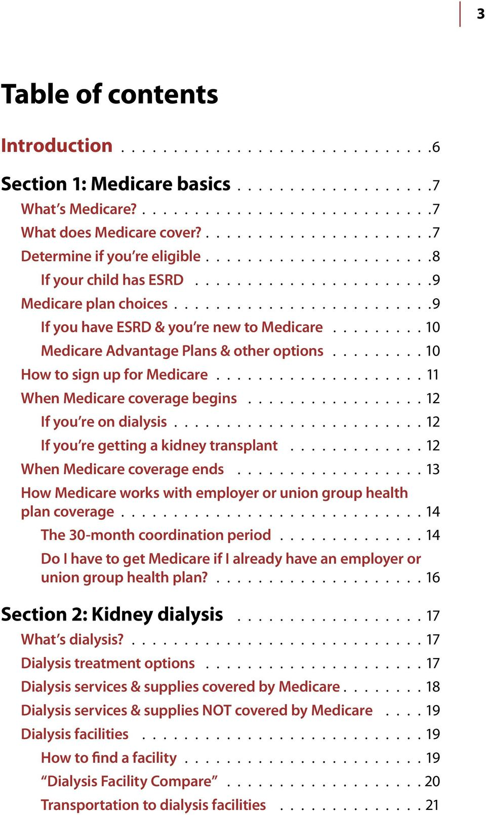 ........ 10 Medicare Advantage Plans & other options......... 10 How to sign up for Medicare.................... 11 When Medicare coverage begins................. 12 If you re on dialysis.