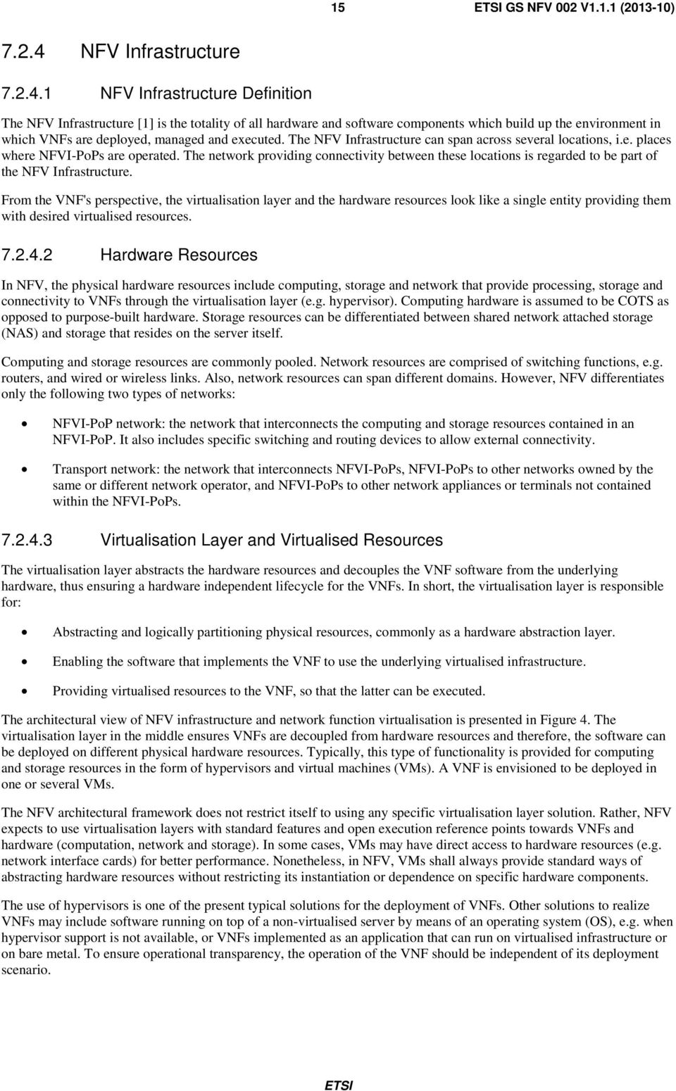 1 NFV Infrastructure Definition The NFV Infrastructure [1] is the totality of all hardware and software components which build up the environment in which VNFs are deployed, managed and executed.