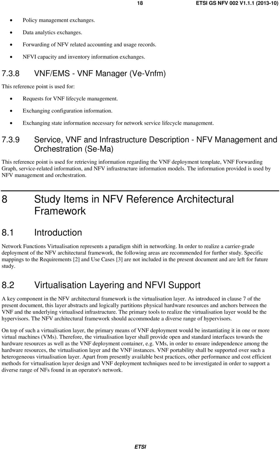 9 Service, VNF and Infrastructure Description - NFV Management and Orchestration (Se-Ma) This reference point is used for retrieving information regarding the VNF deployment template, VNF Forwarding
