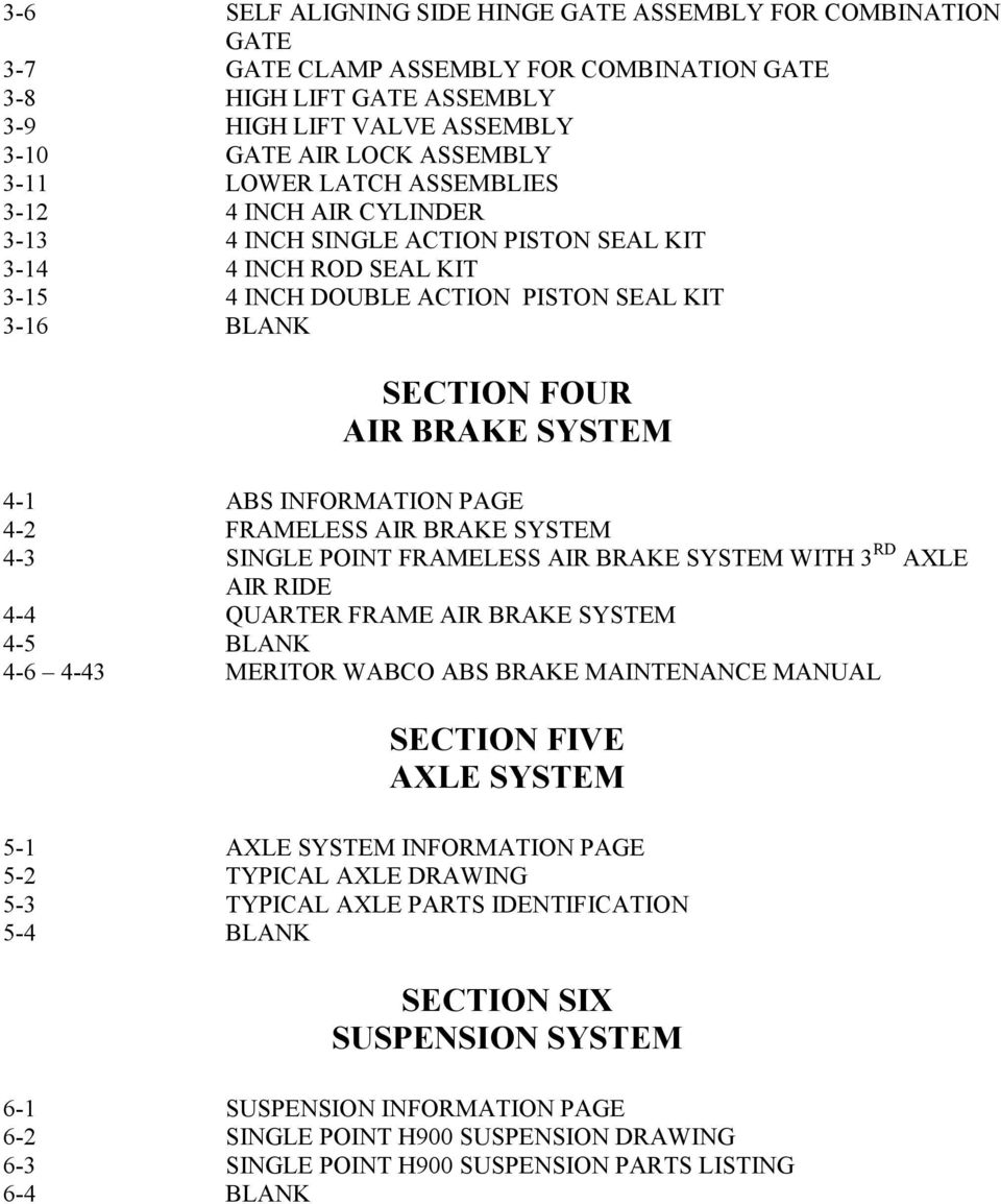 4-1 ABS INFORMATION PAGE 4-2 FRAMELESS AIR BRAKE SYSTEM 4-3 SINGLE POINT FRAMELESS AIR BRAKE SYSTEM WITH 3 RD AXLE AIR RIDE 4-4 QUARTER FRAME AIR BRAKE SYSTEM 4-5 BLANK 4-6 4-43 MERITOR WABCO ABS
