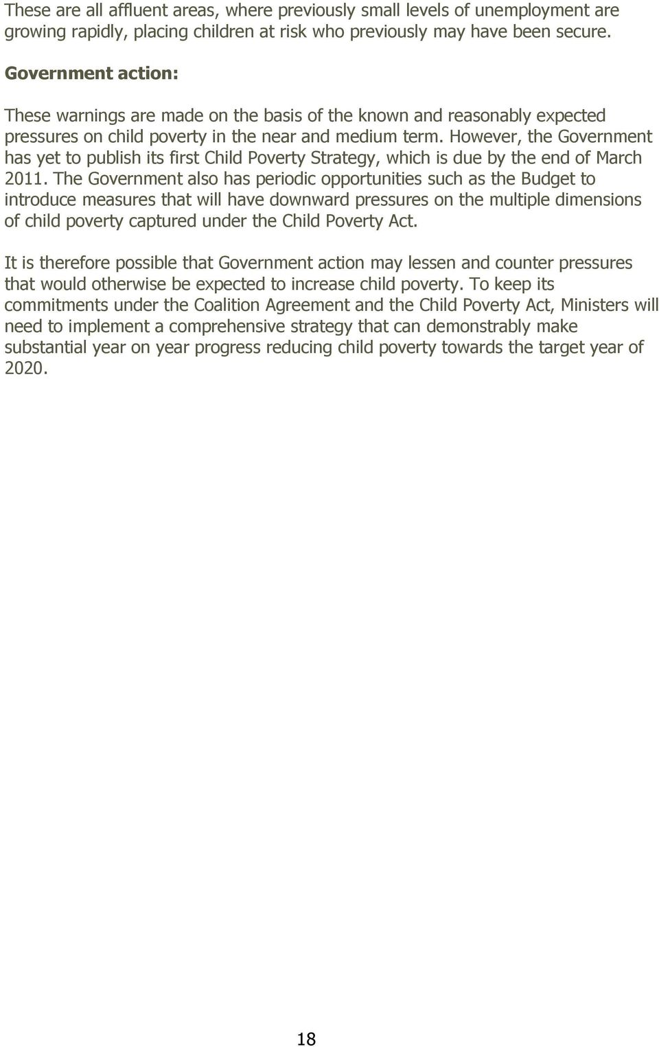 However, the Government has yet to publish its first Child Poverty Strategy, which is due by the end of March 2011.