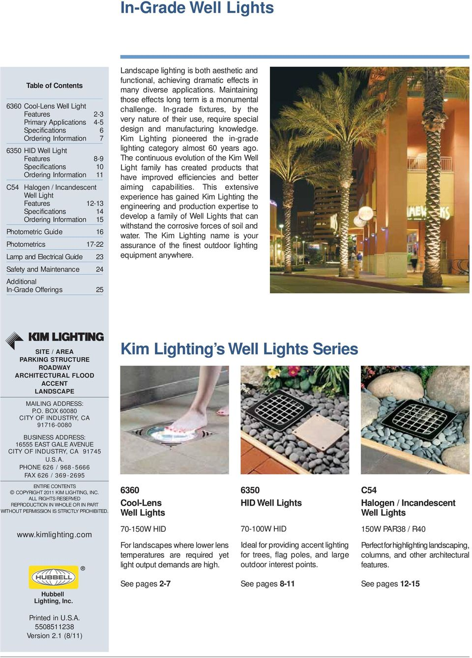 Maintenance 24 Additional In-Grade Offerings 25 Landscape lighting is both aesthetic and functional, achieving dramatic effects in many diverse applications.