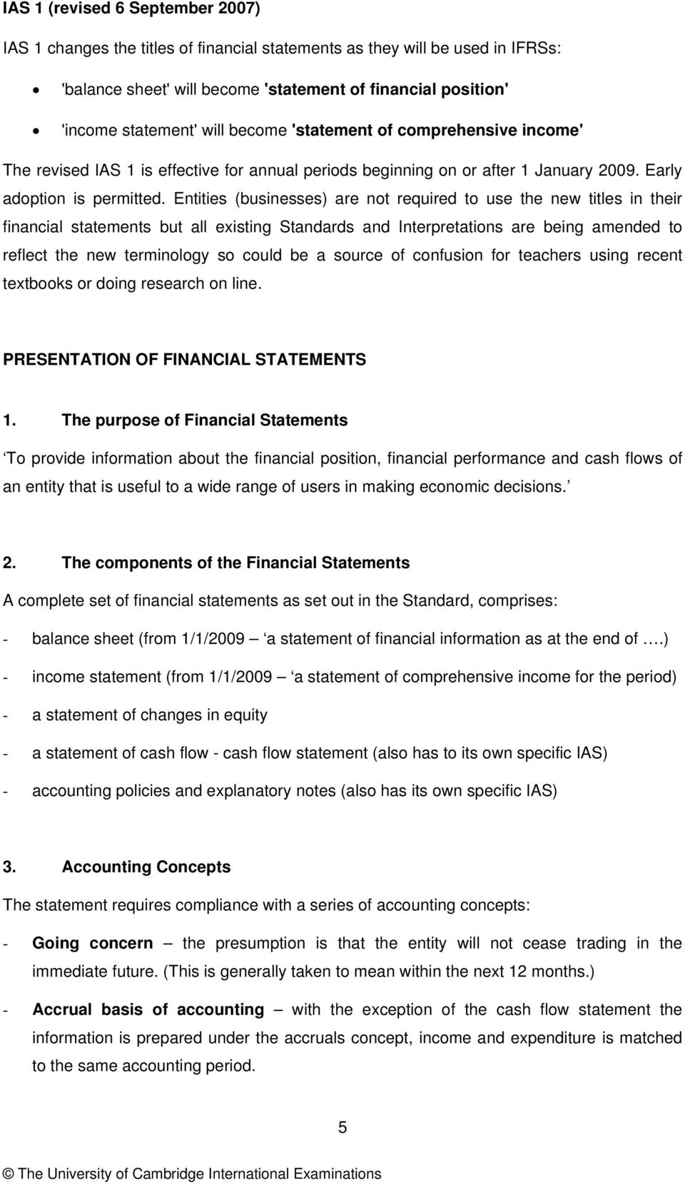 Entities (businesses) are not required to use the new titles in their financial statements but all existing Standards and Interpretations are being amended to reflect the new terminology so could be