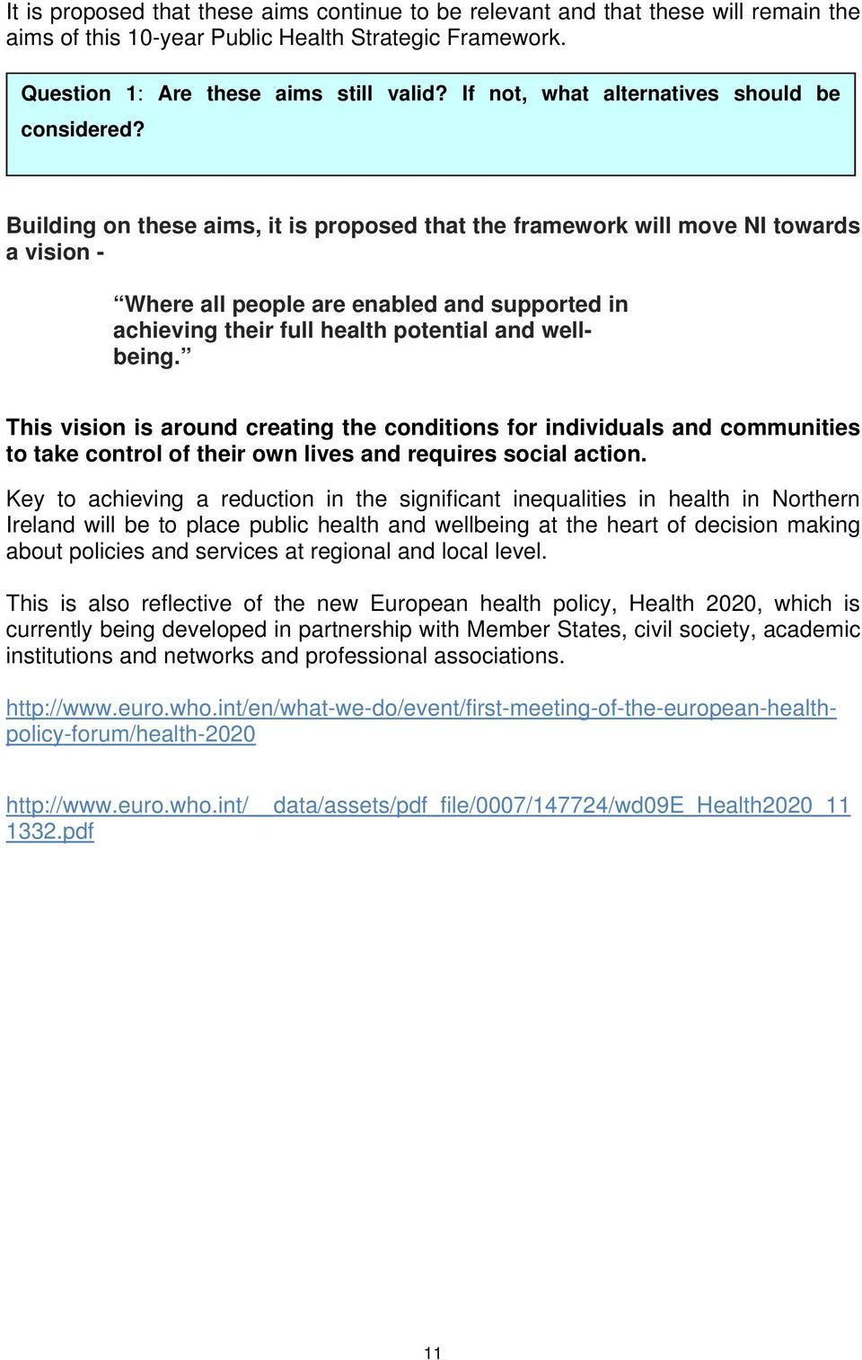 Building on these aims, it is proposed that the framework will move NI towards a vision - This vision is around creating the conditions for individuals and communities to take control of their own