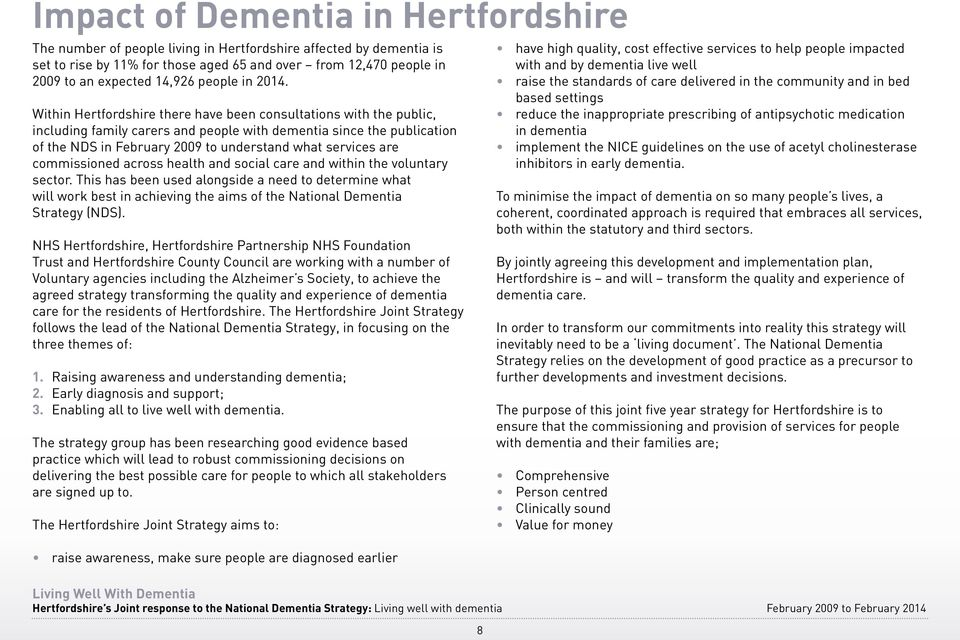 Within Hertfordshire there have been consultations with the public, including family carers and people with dementia since the publication of the NDS in February 2009 to understand what services are