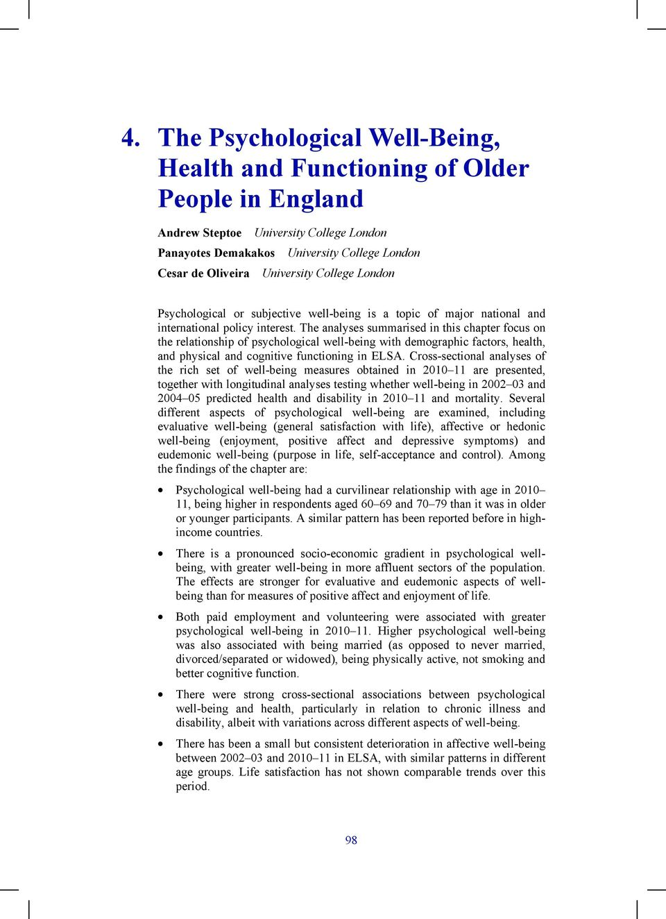 The analyses summarised in this chapter focus on the relationship of psychological well-being with demographic factors, health, and physical and cognitive functioning in ELSA.