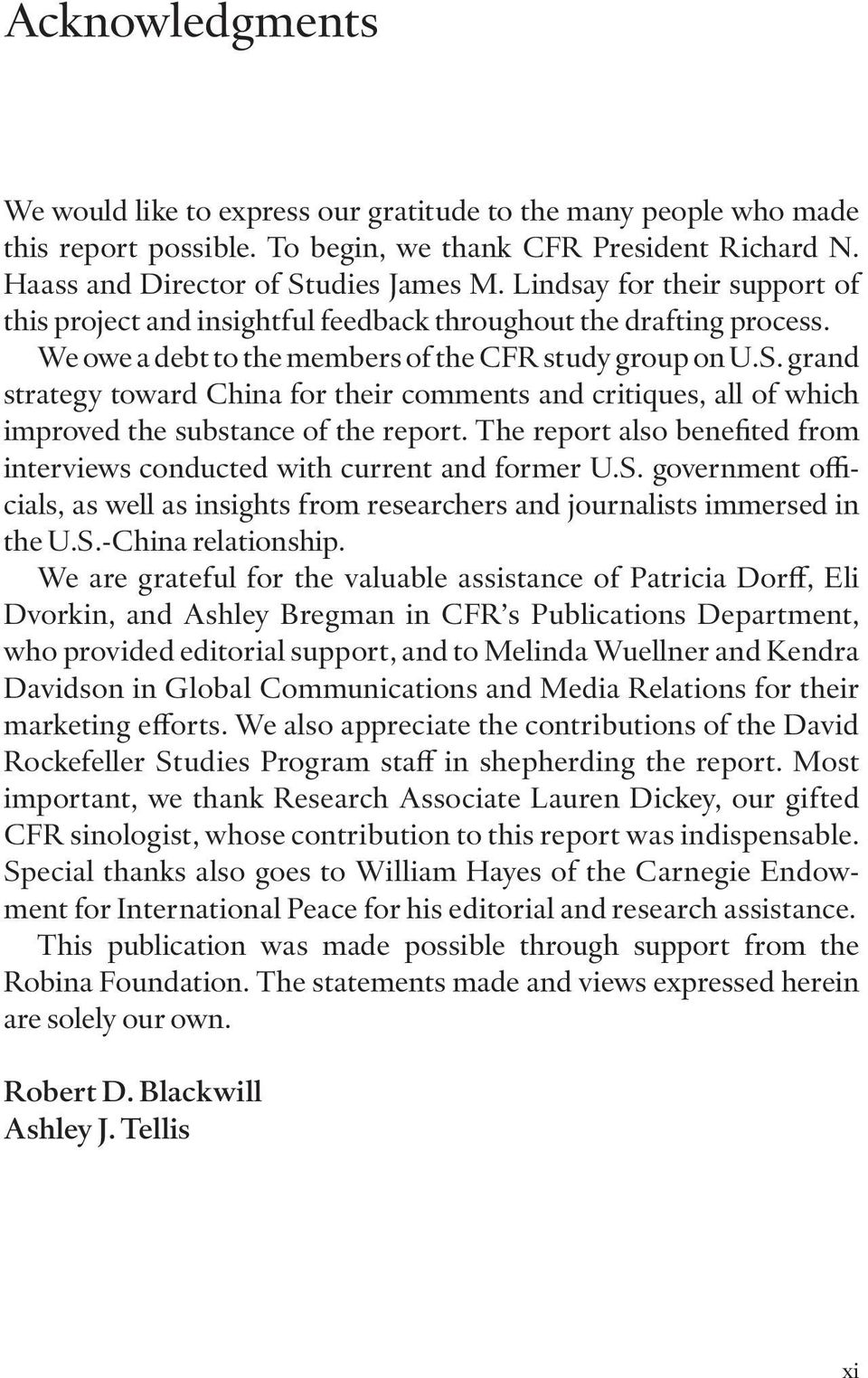 grand strategy toward China for their comments and critiques, all of which improved the substance of the report. The report also benefited from interviews conducted with current and former U.S.