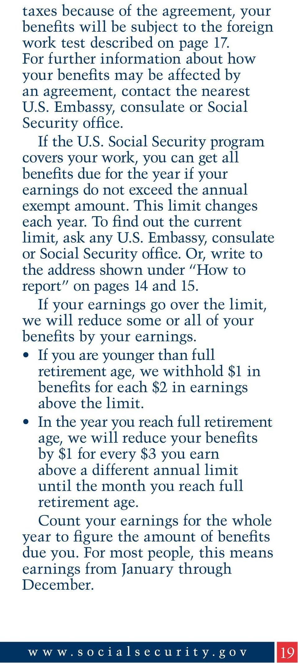 Embassy, consulate or Social Security office. If the U.S. Social Security program covers your work, you can get all benefits due for the year if your earnings do not exceed the annual exempt amount.