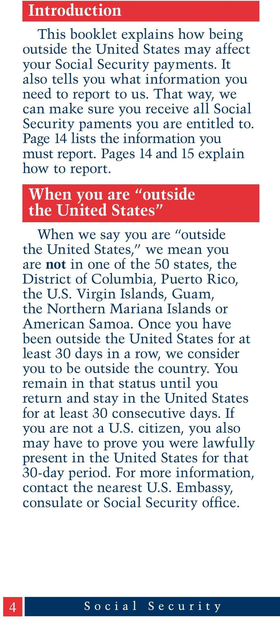 When you are outside the United States When we say you are outside the United States, we mean you are not in one of the 50 states, the District of Columbia, Puerto Rico, the U.S. Virgin Islands, Guam, the Northern Mariana Islands or American Samoa.