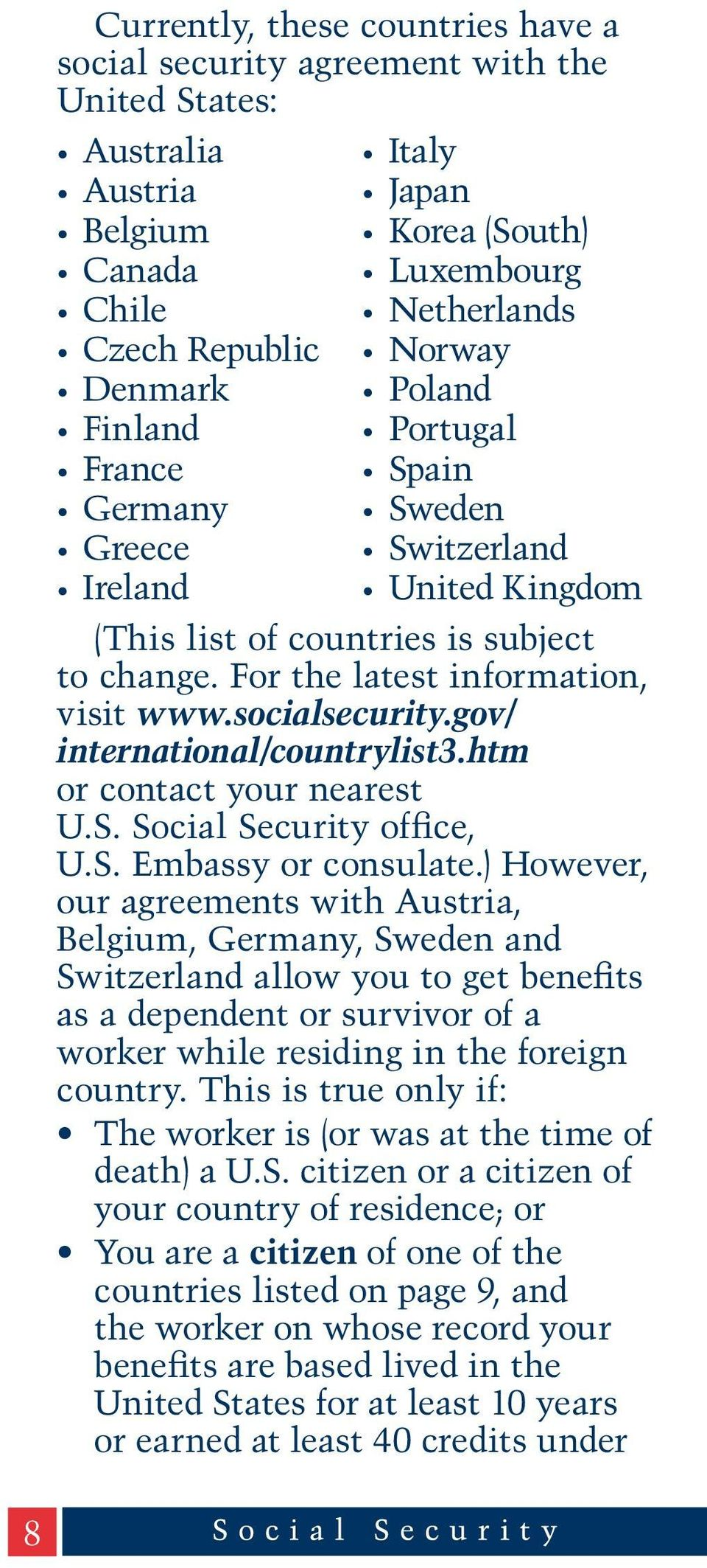 gov/ international/countrylist3.htm or contact your nearest U.S. Social Security office, U.S. Embassy or consulate.