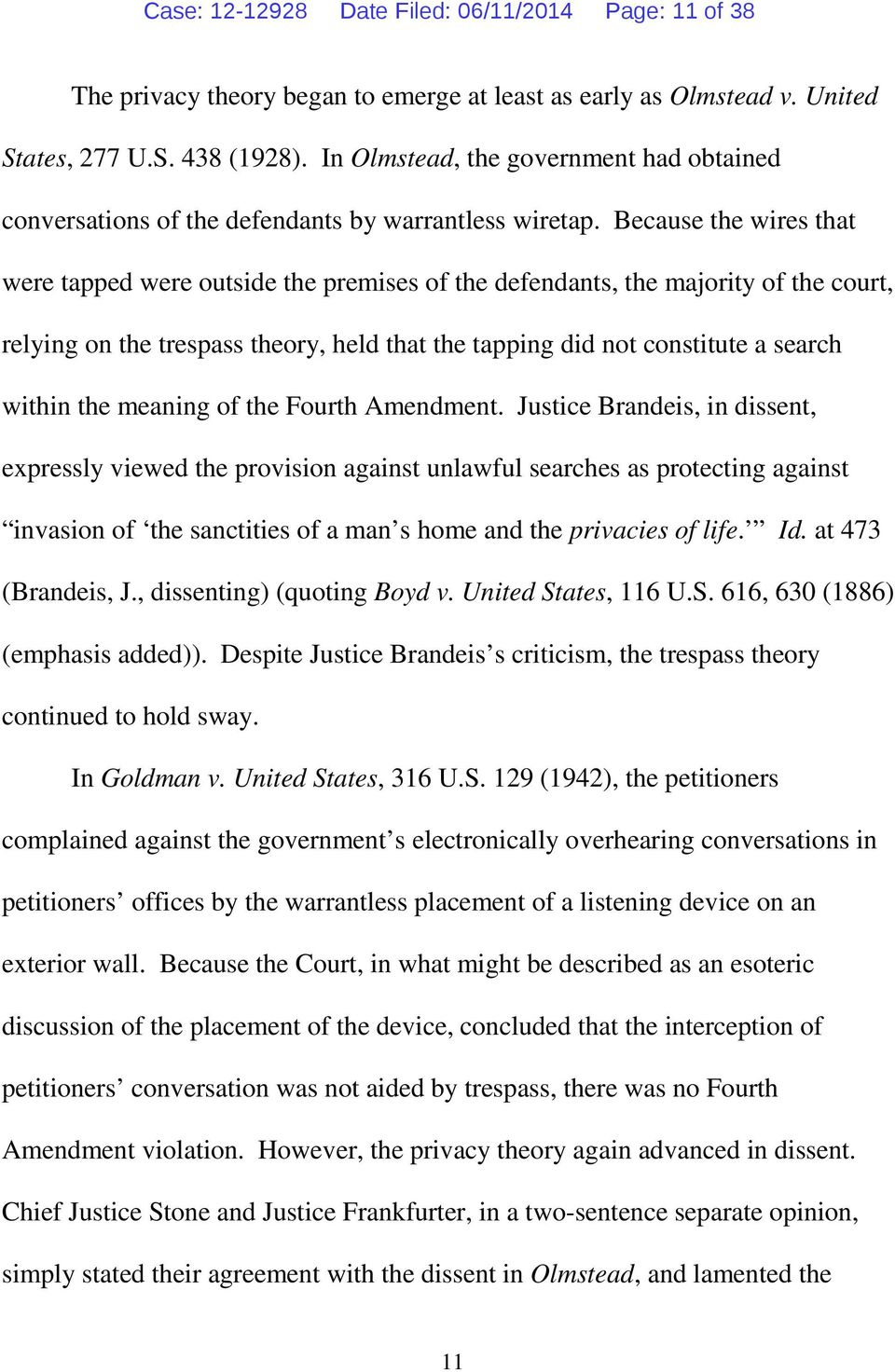 Because the wires that were tapped were outside the premises of the defendants, the majority of the court, relying on the trespass theory, held that the tapping did not constitute a search within the