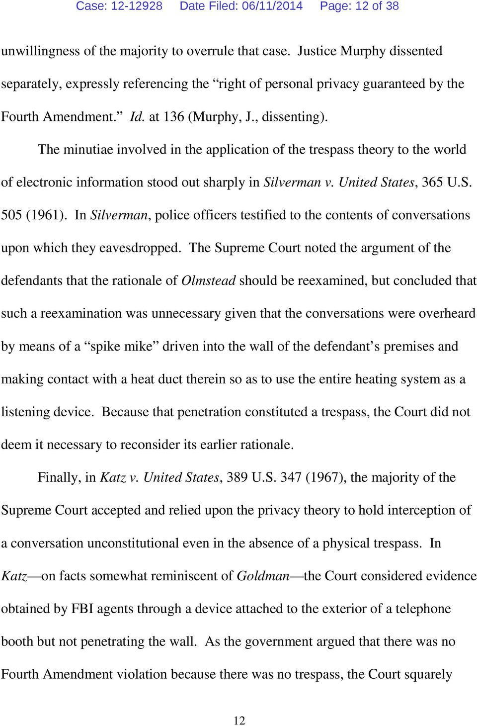 The minutiae involved in the application of the trespass theory to the world of electronic information stood out sharply in Silverman v. United States, 365 U.S. 505 (1961).