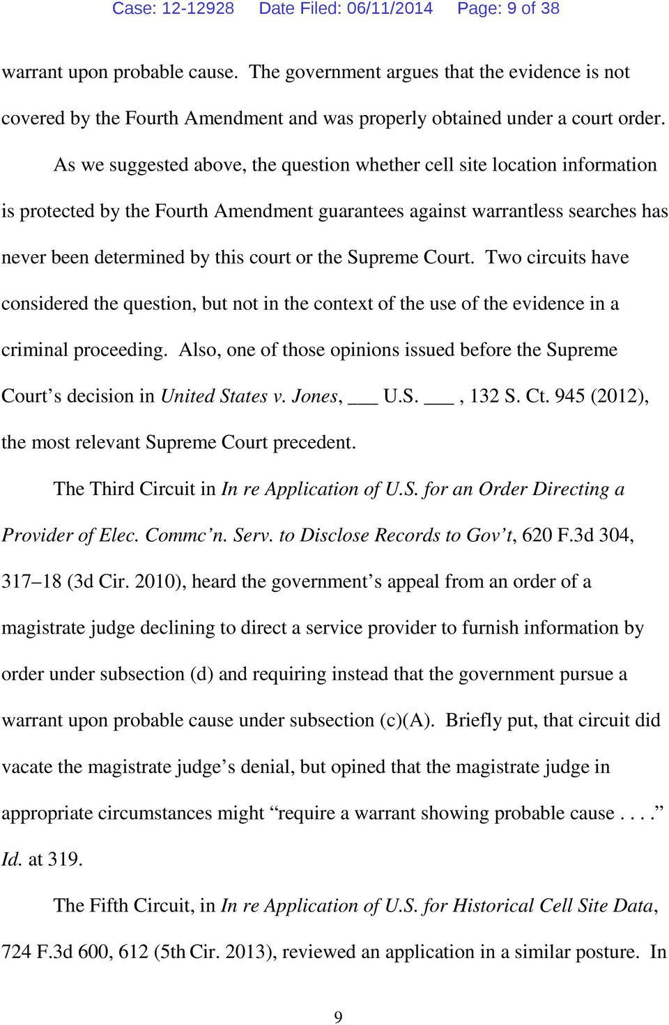 As we suggested above, the question whether cell site location information is protected by the Fourth Amendment guarantees against warrantless searches has never been determined by this court or the
