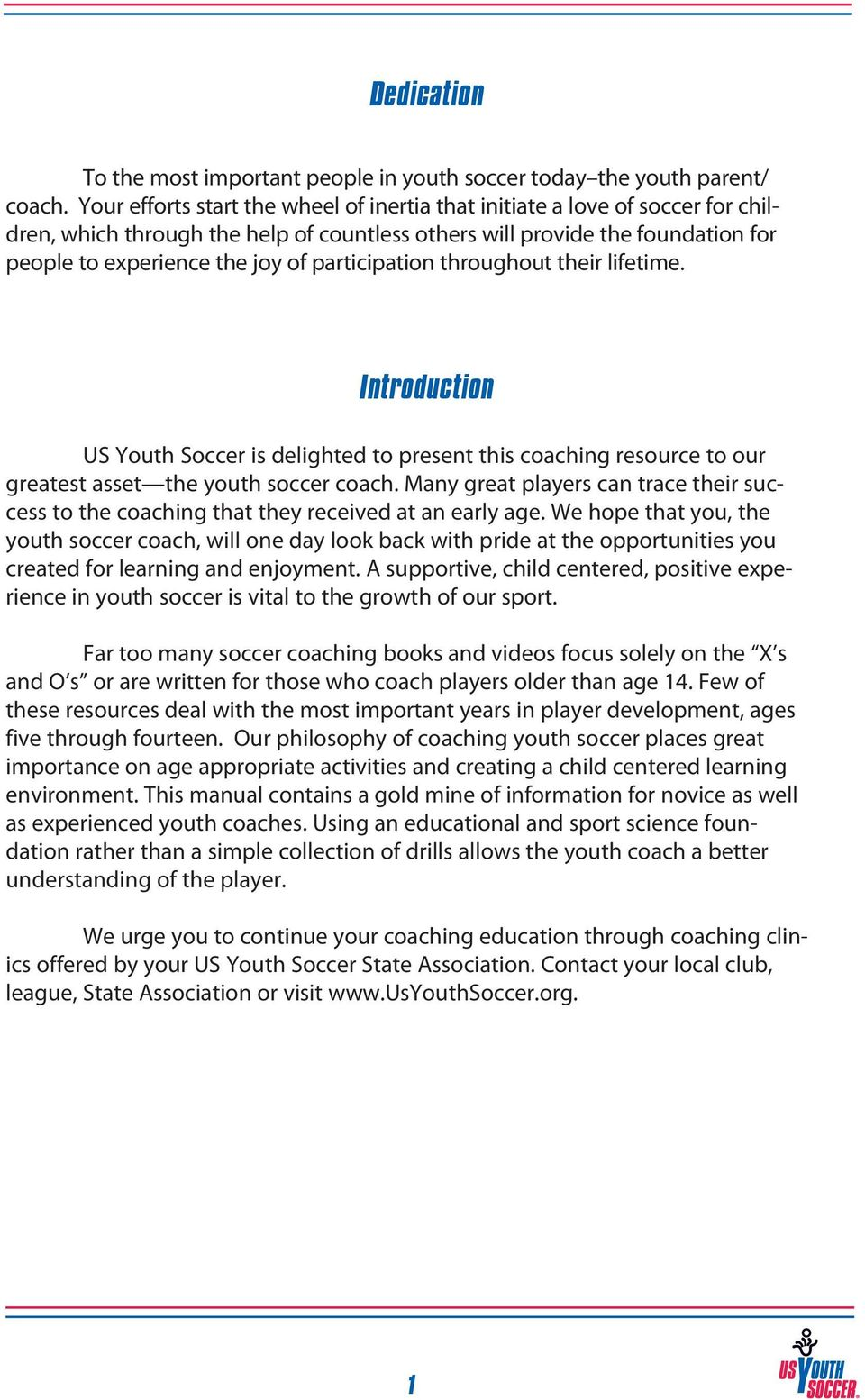 participation throughout their lifetime. Introduction US Youth Soccer is delighted to present this coaching resource to our greatest asset the youth soccer coach.