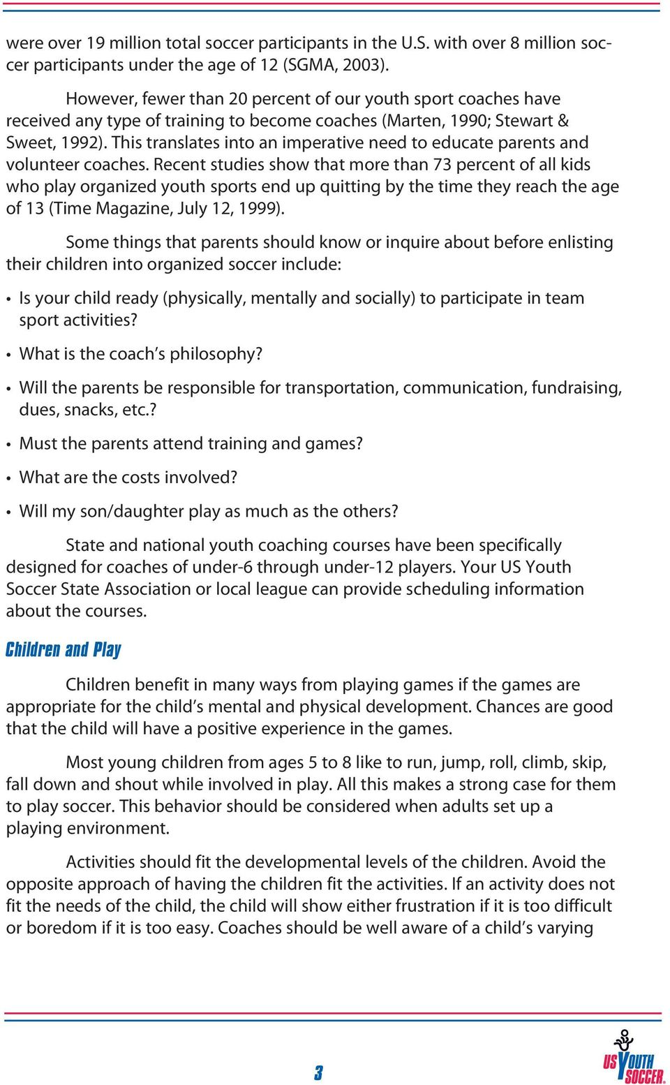 This translates into an imperative need to educate parents and volunteer coaches.