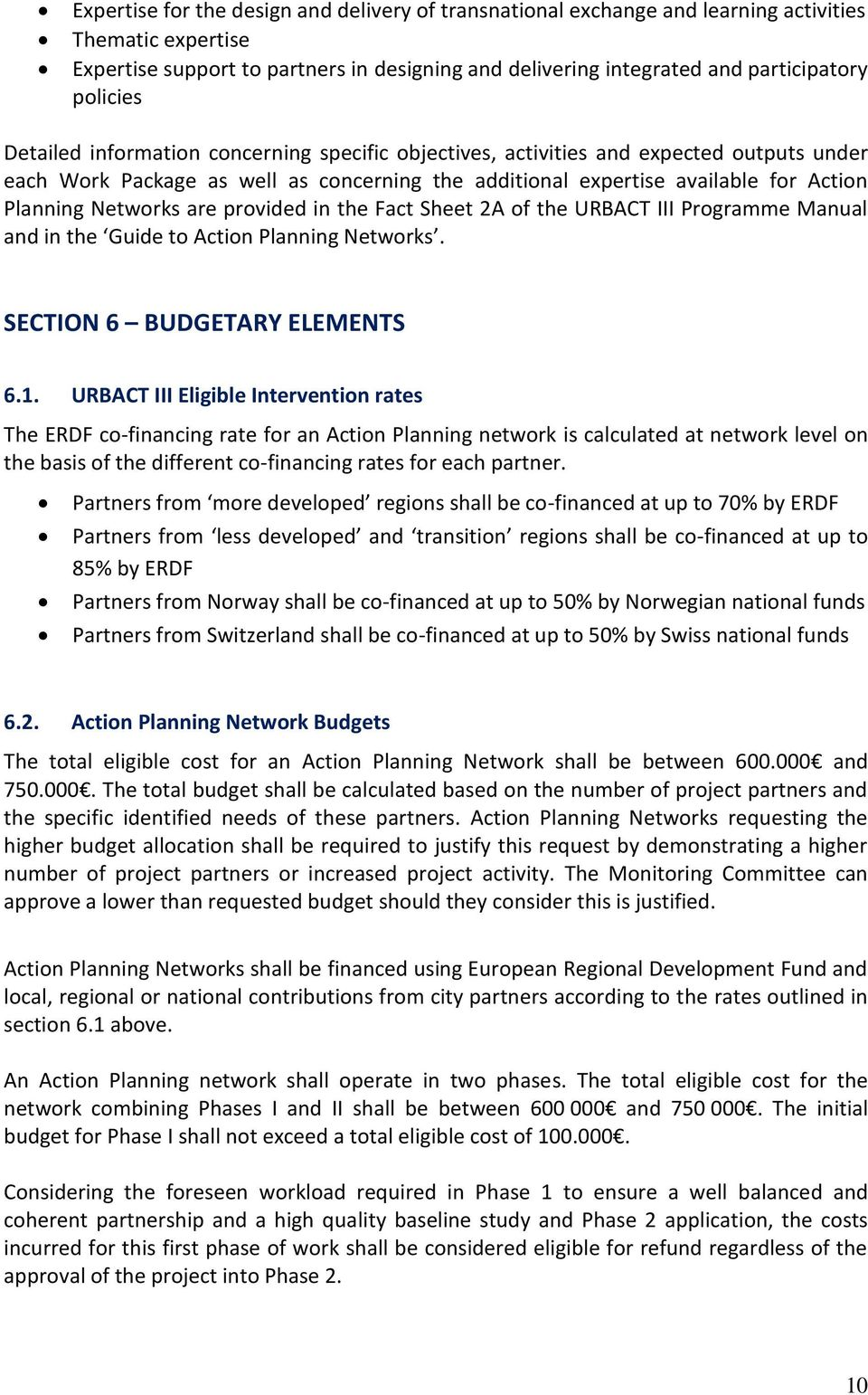 Networks are provided in the Fact Sheet 2A of the URBACT III Programme Manual and in the Guide to Action Planning Networks. SECTION 6 BUDGETARY ELEMENTS 6.1.
