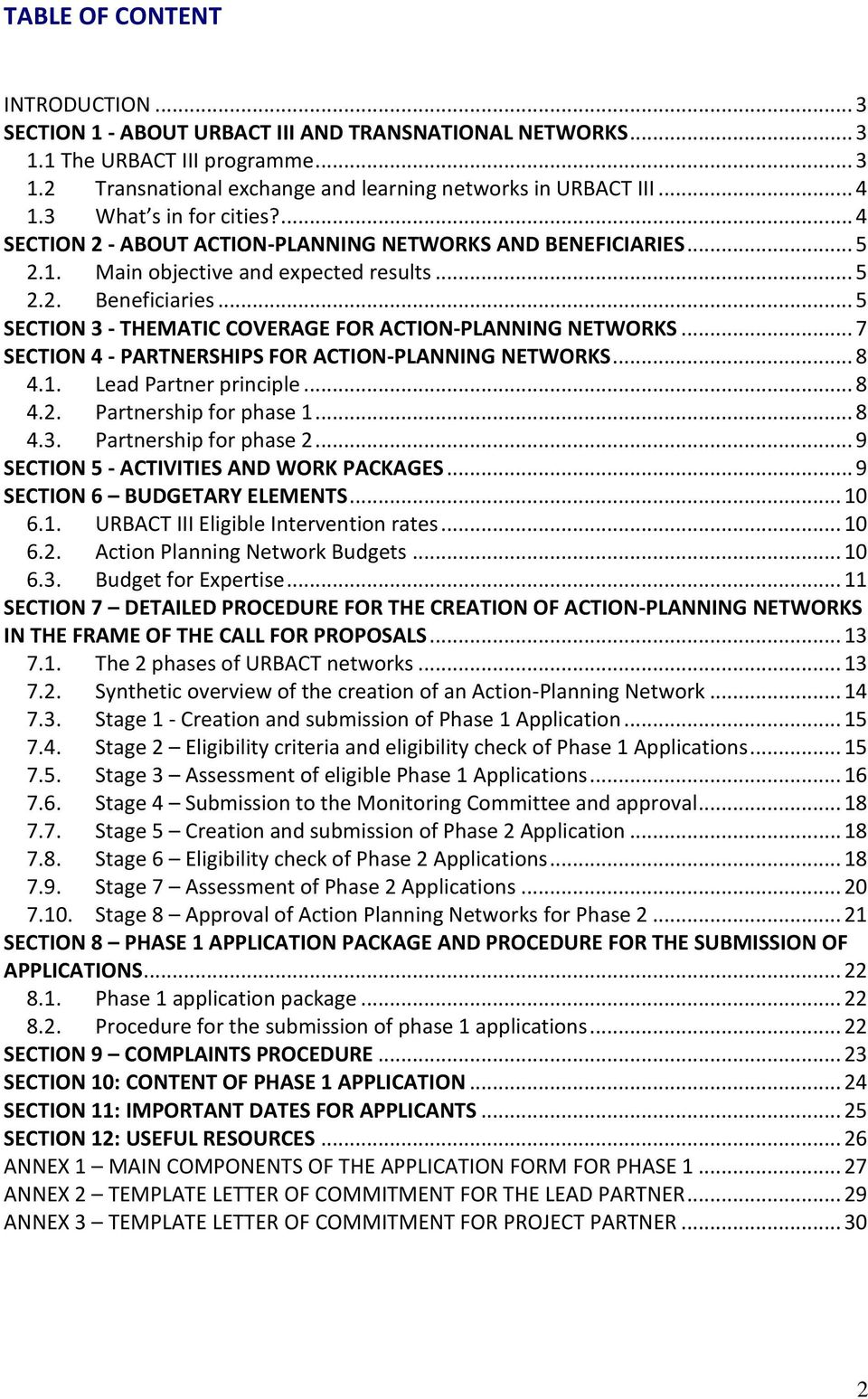 .. 5 SECTION 3 - THEMATIC COVERAGE FOR ACTION-PLANNING NETWORKS... 7 SECTION 4 - PARTNERSHIPS FOR ACTION-PLANNING NETWORKS... 8 4.1. Lead Partner principle... 8 4.2. Partnership for phase 1... 8 4.3. Partnership for phase 2.