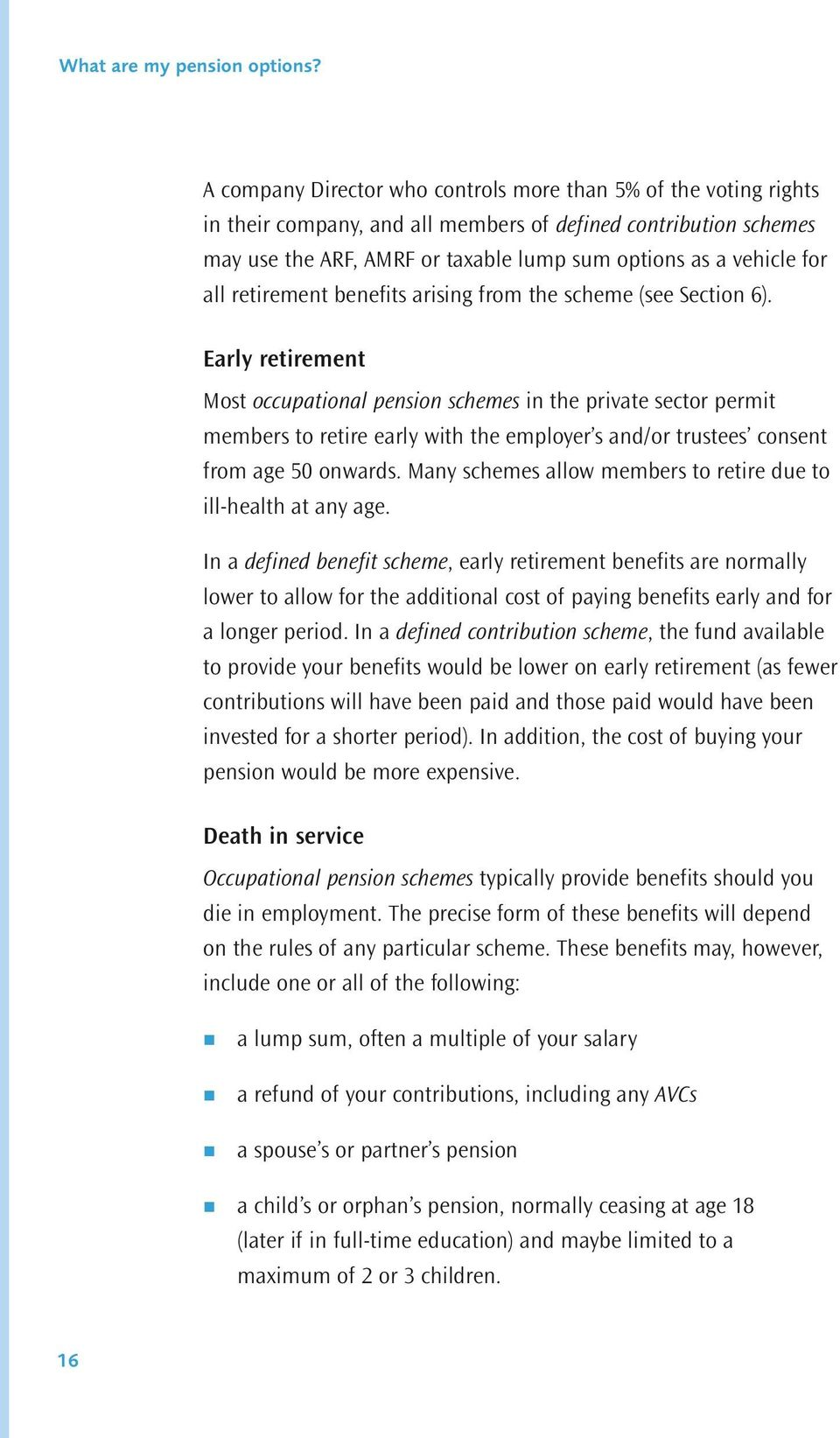 Early retirement Most occupational pension schemes in the private sector permit members to retire early with the employer s and/or trustees consent from age 50 onwards.