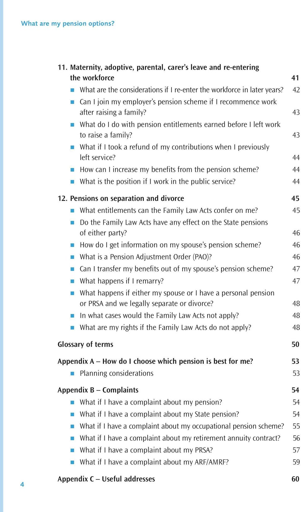43 What if I took a refund of my contributions when I previously left service? 44 How can I increase my benefits from the pension scheme? 44 What is the position if I work in the public service?