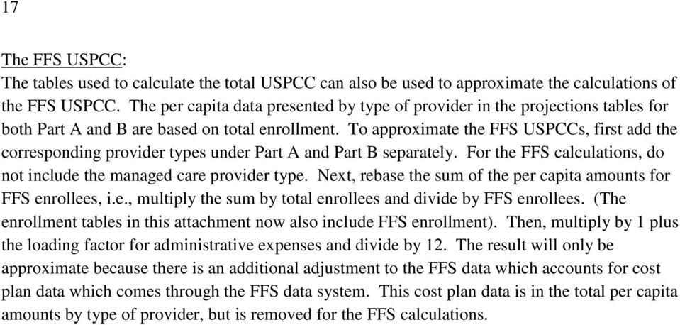 To approximate the FFS USPCCs, first add the corresponding provider types under Part A and Part B separately. For the FFS calculations, do not include the managed care provider type.