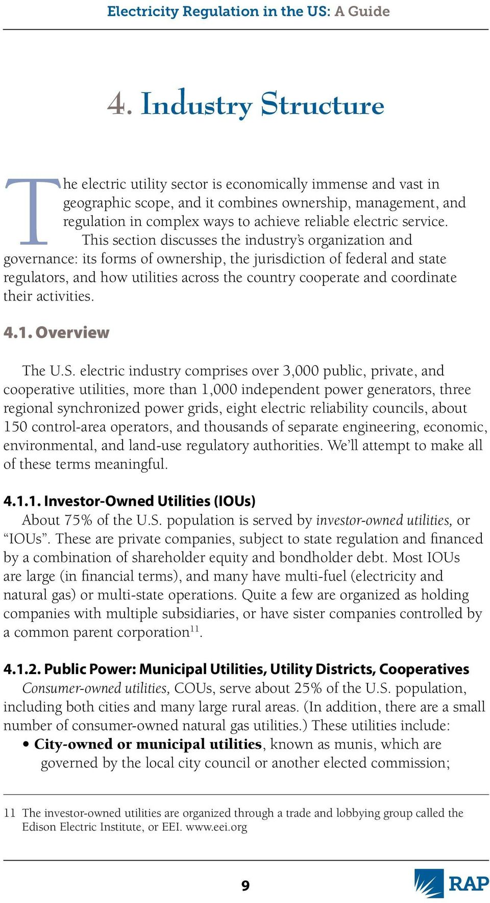 This section discusses the industry s organization and governance: its forms of ownership, the jurisdiction of federal and state regulators, and how utilities across the country cooperate and