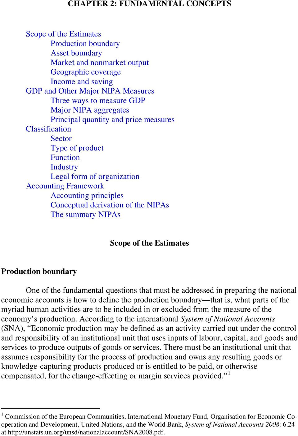 principles Conceptual derivation of the NIPAs The summary NIPAs Scope of the Estimates Production boundary One of the fundamental questions that must be addressed in preparing the national economic