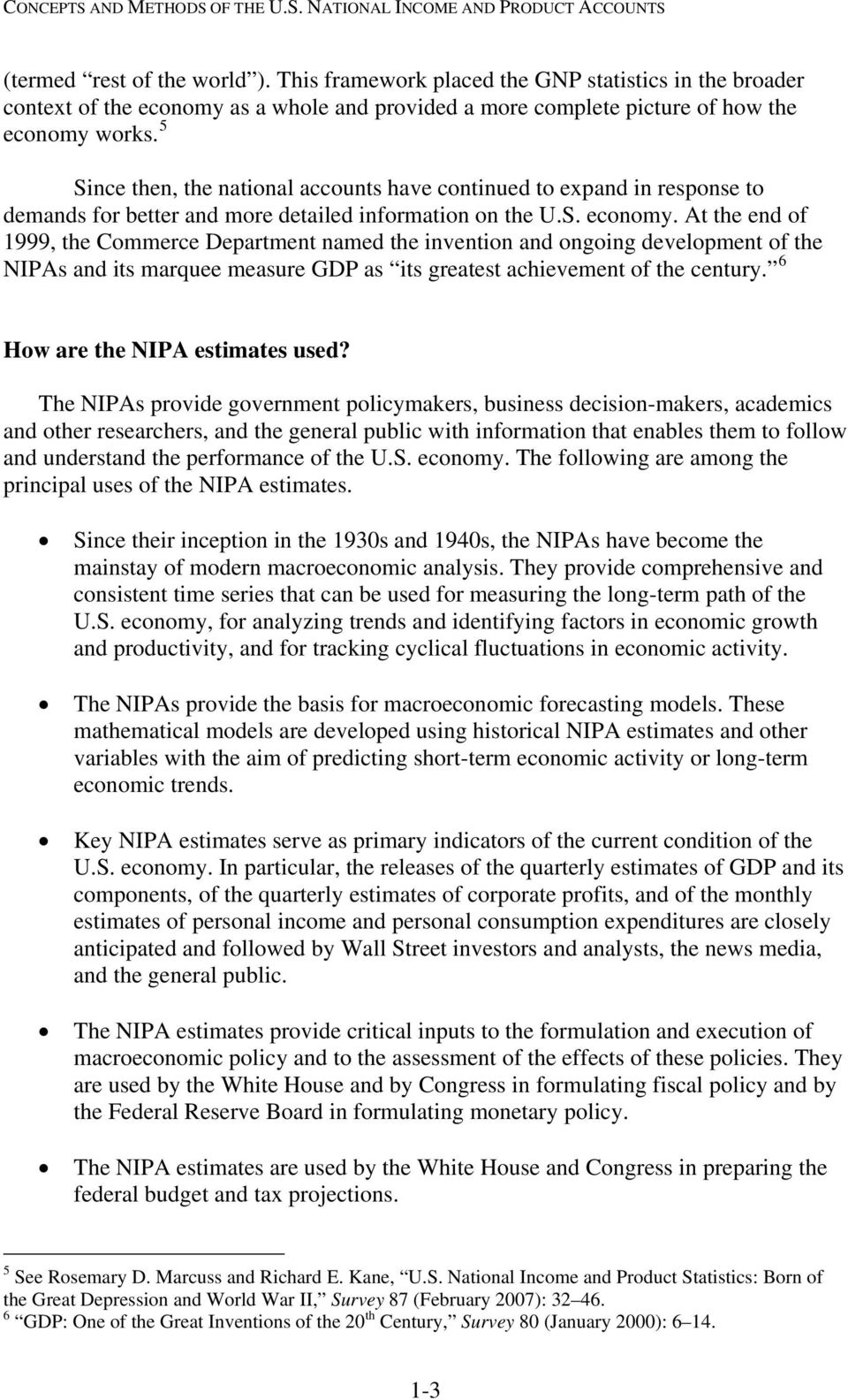 At the end of 1999, the Commerce Department named the invention and ongoing development of the NIPAs and its marquee measure GDP as its greatest achievement of the century.