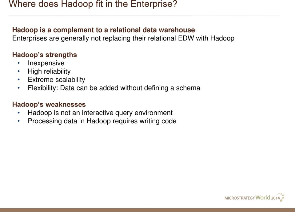 relational EDW with Hadoop Hadoop s strengths Inexpensive High reliability Extreme scalability