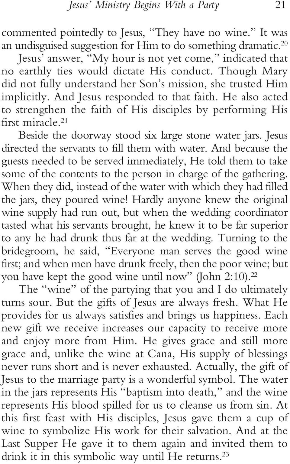 And Jesus responded to that faith. He also acted to strengthen the faith of His disciples by performing His first miracle. 21 Beside the doorway stood six large stone water jars.