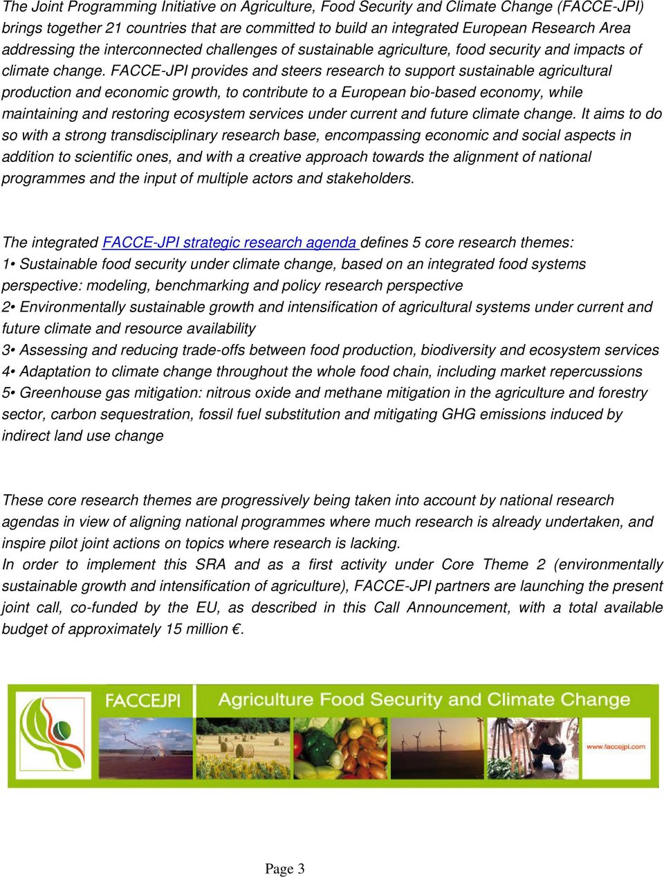 FACCE-JPI provides and steers research to support sustainable agricultural production and economic growth, to contribute to a European bio-based economy, while maintaining and restoring ecosystem