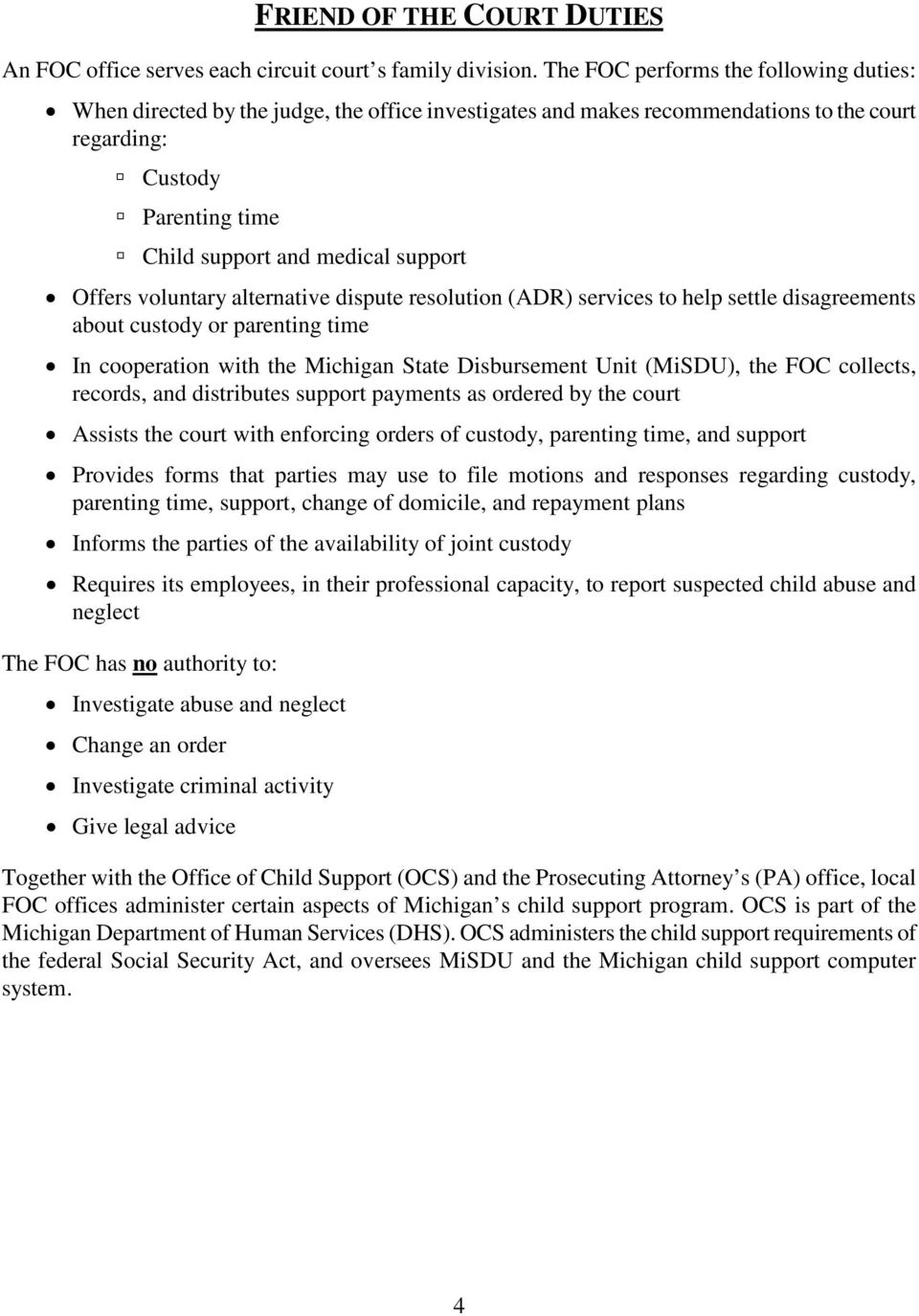 Offers voluntary alternative dispute resolution (ADR) services to help settle disagreements about custody or parenting time In cooperation with the Michigan State Disbursement Unit (MiSDU), the FOC