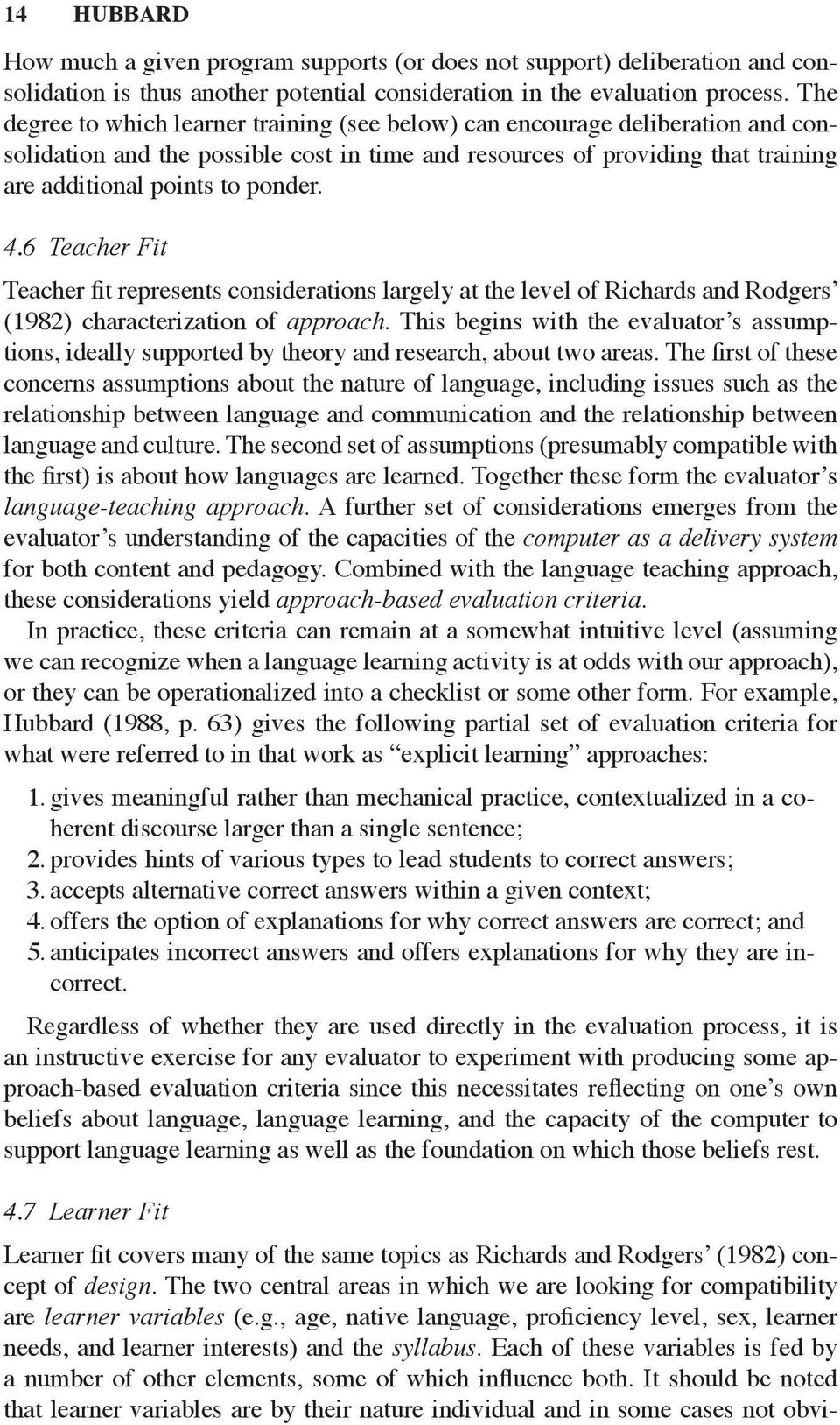 6 Teacher Fit Teacher fit represents considerations largely at the level of Richards and Rodgers (1982) characterization of approach.