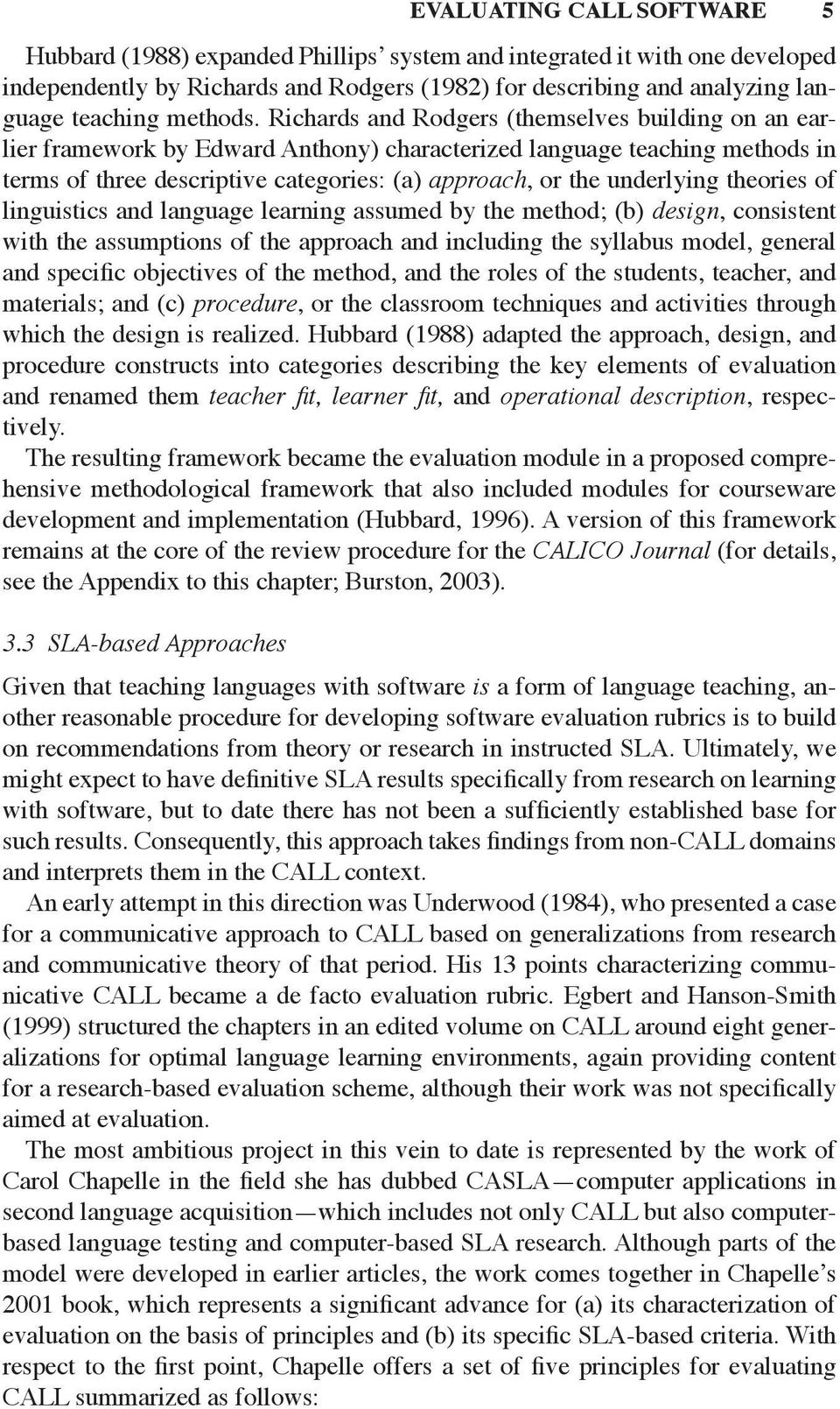 Richards and Rodgers (themselves building on an earlier framework by Edward Anthony) characterized language teaching methods in terms of three descriptive categories: (a) approach, or the underlying