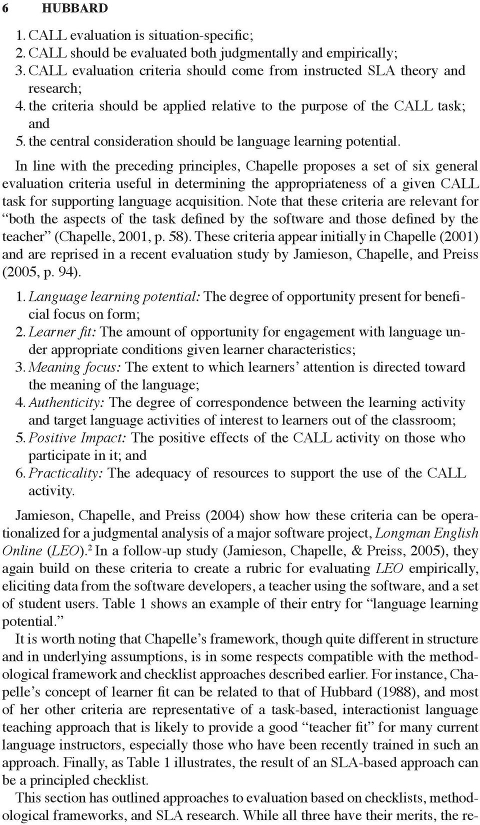 In line with the preceding principles, Chapelle proposes a set of six general evaluation criteria useful in determining the appropriateness of a given CALL task for supporting language acquisition.