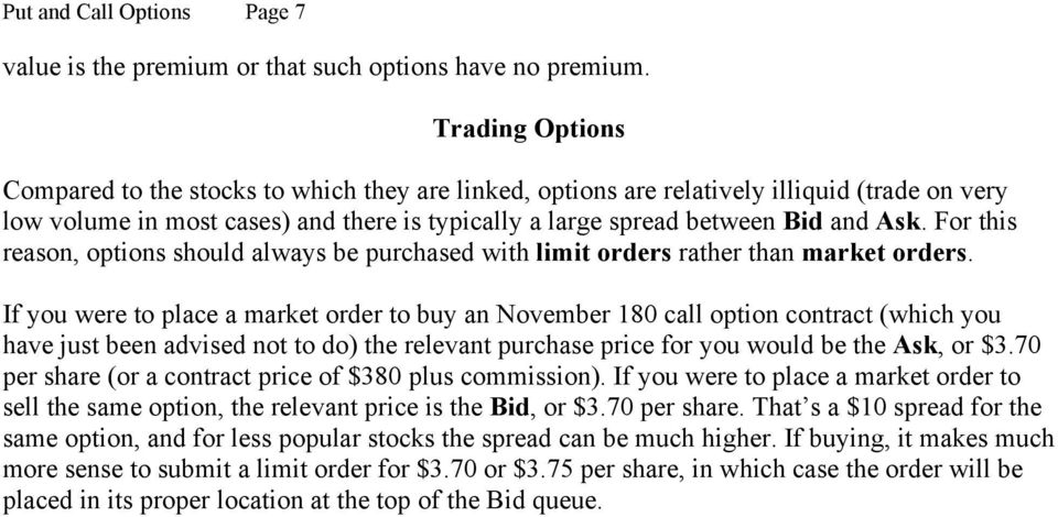 For this reason, options should always be purchased with limit orders rather than market orders.