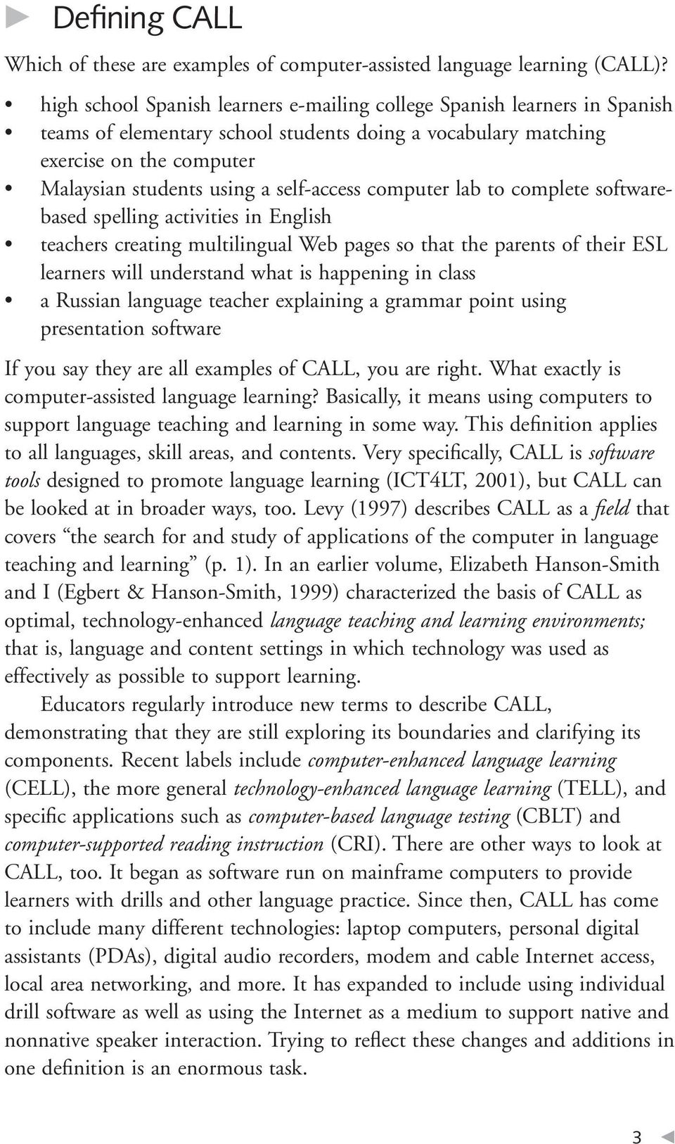 self-access computer lab to complete softwarebased spelling activities in English teachers creating multilingual Web pages so that the parents of their ESL learners will understand what is happening