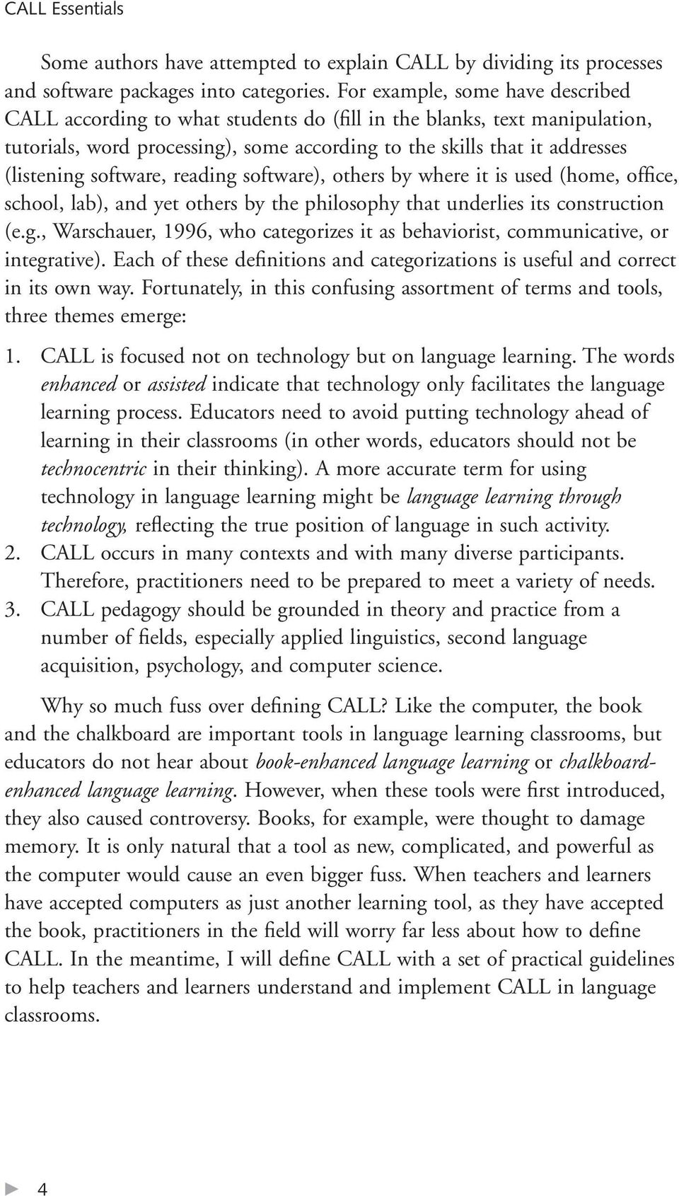 software, reading software), others by where it is used (home, office, school, lab), and yet others by the philosophy that underlies its construction (e.g., Warschauer, 1996, who categorizes it as behaviorist, communicative, or integrative).