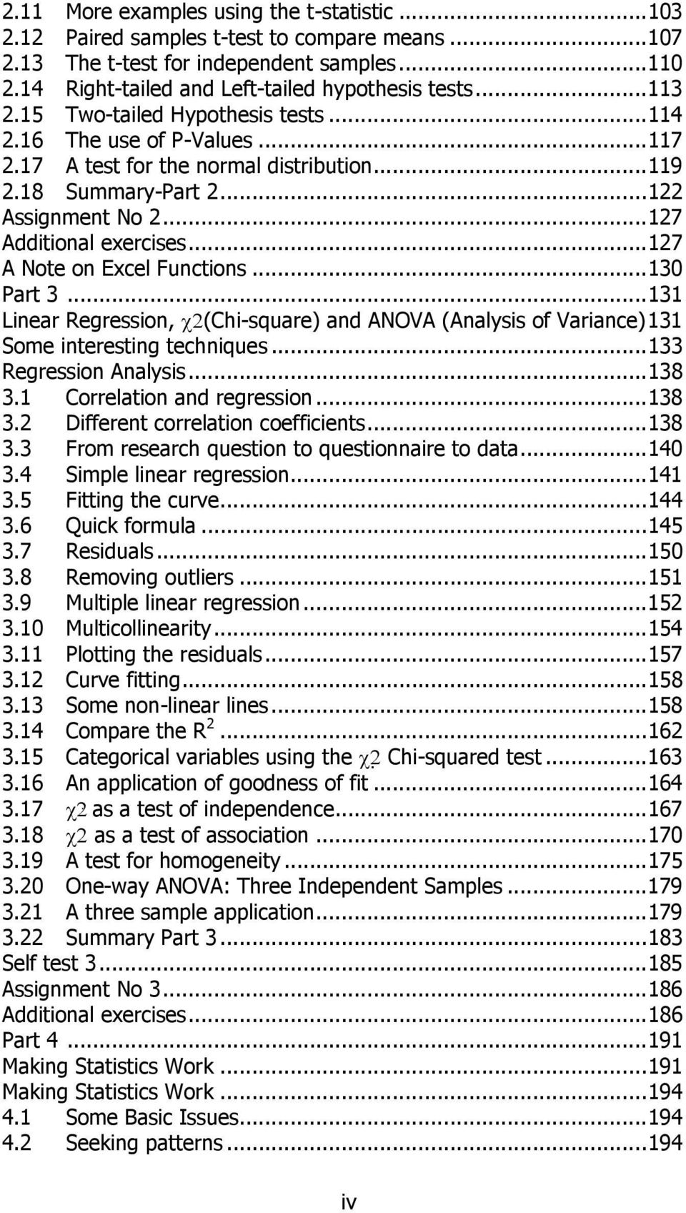 .. 127 A Note on Excel Functions... 130 Part 3... 131 Linear Regression, χ2(chi-square) and ANOVA (Analysis of Variance) 131 Some interesting techniques... 133 Regression Analysis... 138 3.
